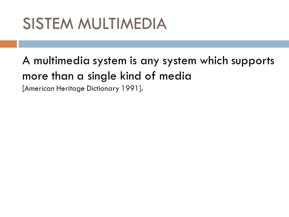 SISTEM MULTIMEDIA A multimedia system is any system which supports more than a single kind of media [American Heritage Dictionary 1991].